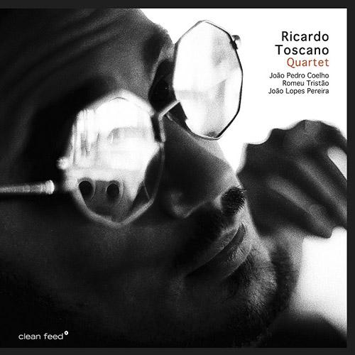 Toscano, Ricardo Quartet : Feat. Joao Pedro Coelho, Romeu Tristao & Joao Lopes Pereira (Clean Feed)