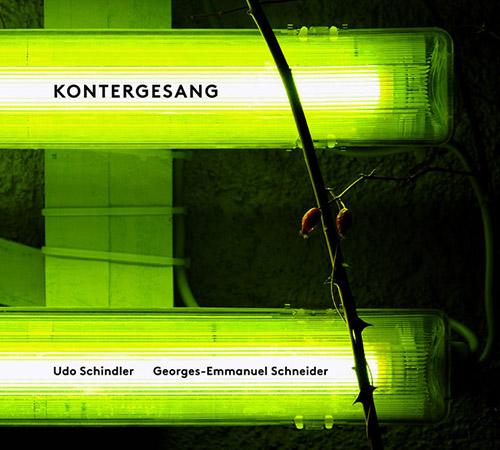 Schindler, Udo / Georges-Emmanuel Schneider: Kontergesang (Counter-Singing) (Creative Sources)