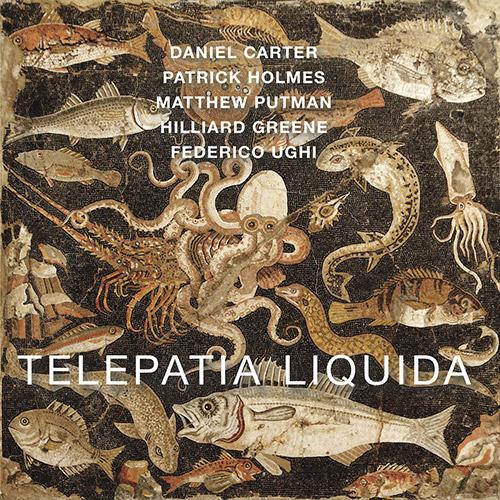 Carter, Daniel / Patrick Holmes / Matthew Putman / Hilliard Greene / Federico Ughi: Telepatia Liquid (577)
