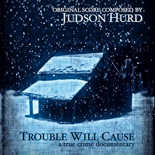 Hurd, Judson: Trouble Will Cause (A True Crime Documentary) (Bad Architect Records)