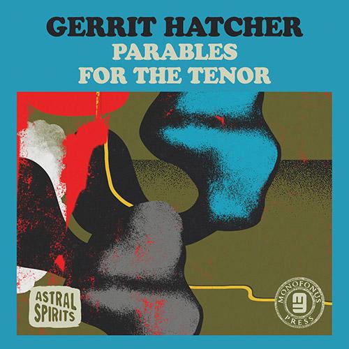 Hatcher, Gerrit: Parables for the Tenor [CASSETTE + DOWNLOAD] (Astral Spirits)