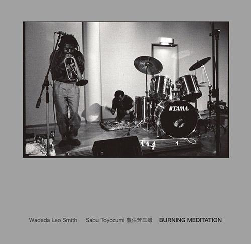 Smith, Wadada Leo / Sabu Toyozumi: Burning Meditation (NoBusiness)
