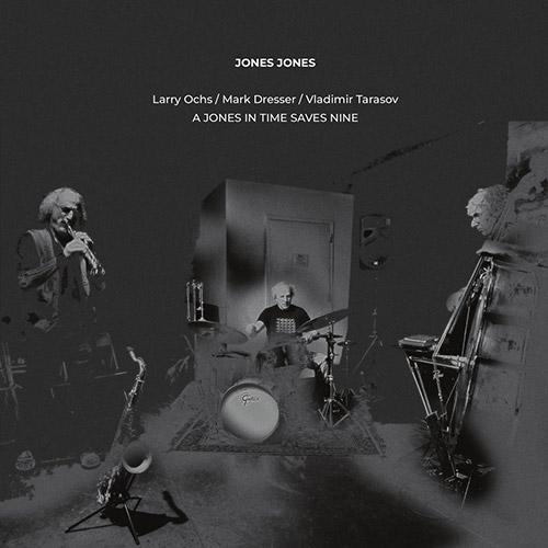 Jones Jones (Larry Ochs / Mark Dresser / Vladimir Tarasov): A Jones In Time Saves Nine [VINYL] (NoBusiness)