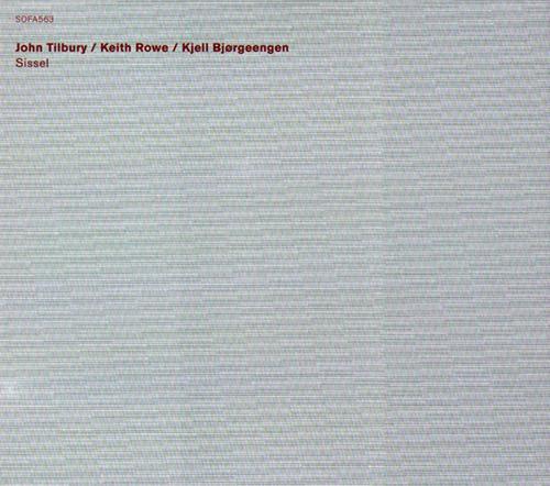 Tilbury, John / Keith Rowe / Kjell Bjorgeengen: Sissel (Sofa Music)