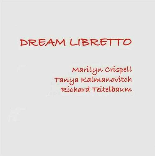 Crispell, Marilyn / Tanya Kalmanovitch / Richard Tietelbaum: Dream Libretto (Leo Records)
