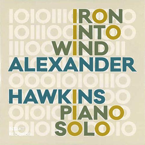 Hawkins, Alexander : Iron Into Wind (Intakt)