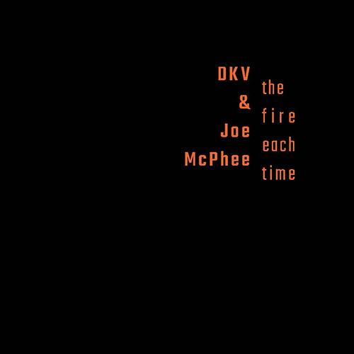 DKV Trio / Joe McPhee : The Fire Each Time [6 CD BOX] (Not Two)