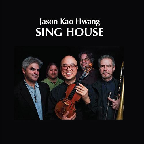 Hwang, Jason Kao (Filiano / Drury / Hwang / Forbes / Swell): Sing House (Euonymus Records)