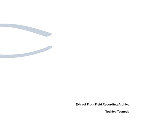 Tsunoda, Toshiya : Extract From Field Recording Archive [5 CD Box Set] (erstwhile)