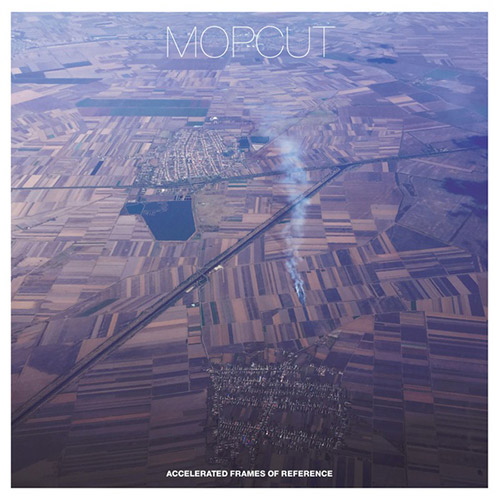 Mopcut (Konig / Desprez / Chen): Accelerated Frames Of Reference (Trost Records)