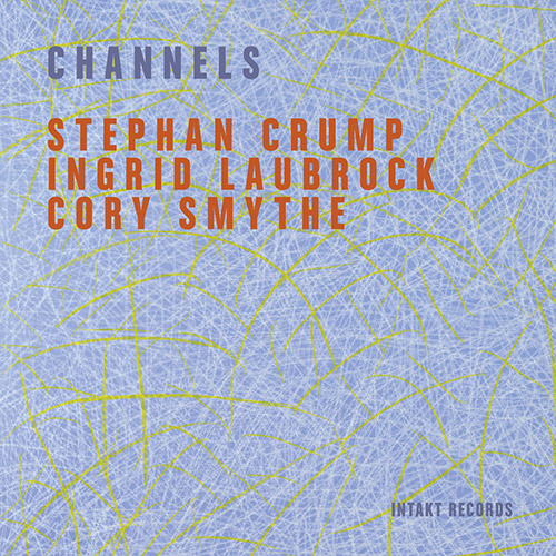 Crump, Stephan / Ingrid Laubrock / Cory Smythe: Channels (Intakt)