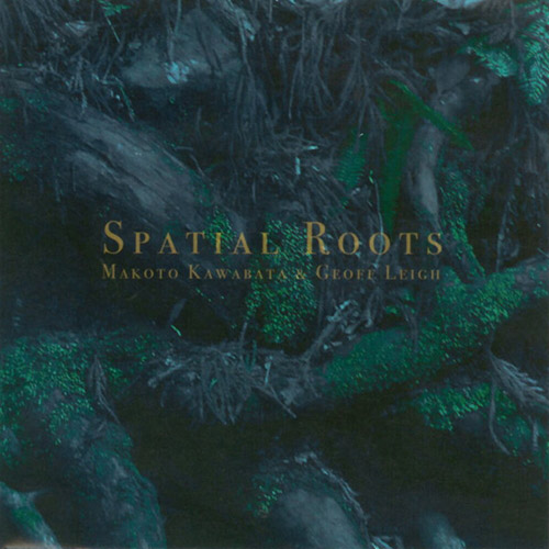 Kawabata, Makoto / Geoff Leigh: Spatial Roots (Acid Mothers Temple)