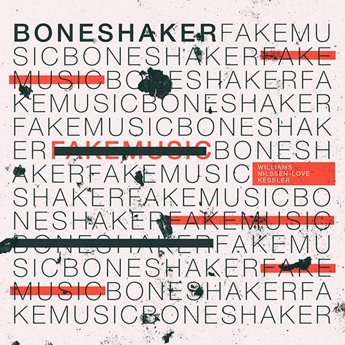 Boneshaker (Williams / Nilssen-Love / Kessler): Fake Music (Soul What Records)