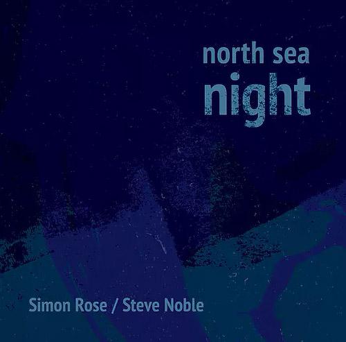 Rose, Simon / Steve Noble: North Sea Night (Not Two)