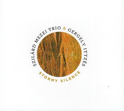 Mezei, Szilard Trio & Gergely Ittzes: Stormy Silence / Viharos Csend (FMR)
