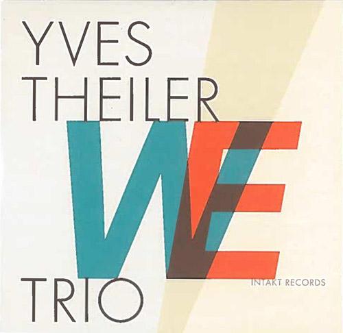 Theiler, Yves Trio (w/ Luca Sisera / Lukas Mantel): WE (Intakt)