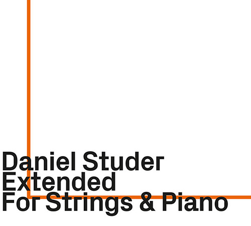 Studer, Daniel (w/ Kimmig / Loriot / Zimmerlin / Zoubek): Extended: For Strings & Piano (ezz-thetics by Hat Hut Records Ltd)