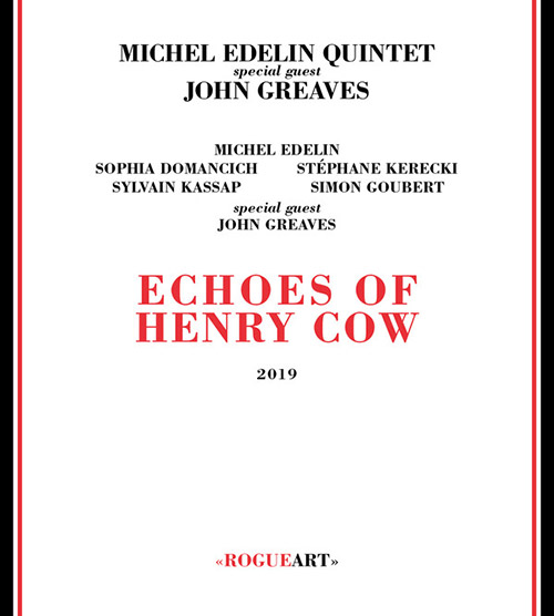 Edelin, Michel Quintet w/ John Greaves: Echoes Of Henry Cow (RogueArt)