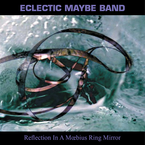 Eclectic Maybe Band: Reflections In A Moebius Ring Mirror (Discus)