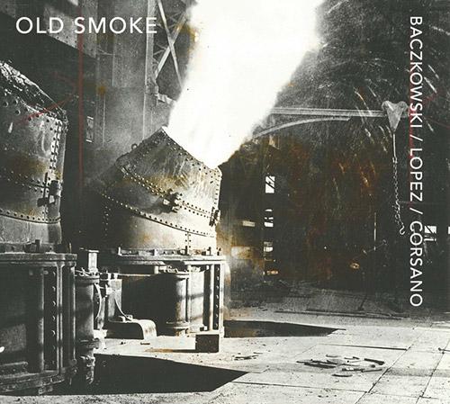 Baczkowski / Lopez / Corsano: Old Smoke (Relative Pitch)