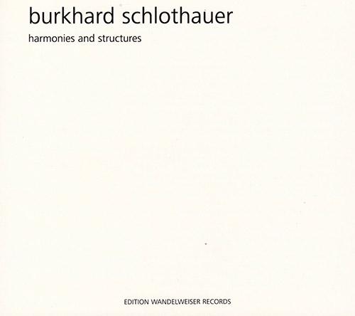 Schlothauer, Burkhard : Harmonies And Structures (Edition Wandelweiser Records)