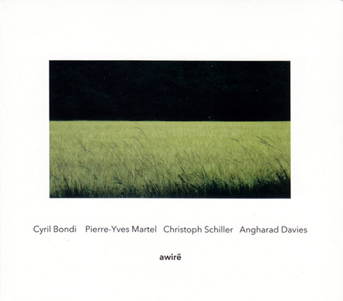 Bondi, Cyril / Pierre-Yves Martel / Christoph Schiller / Angharad Davies: Awire (Another Timbre)