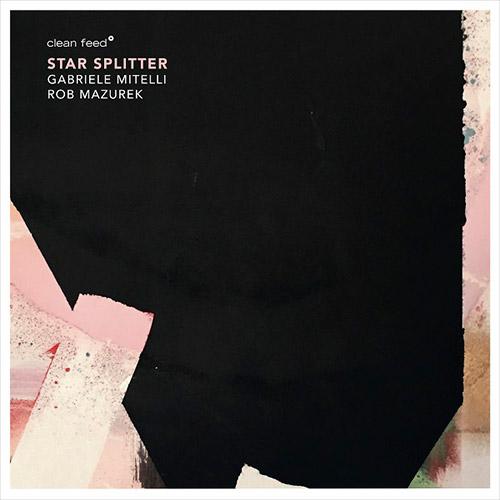 Mitelli, Gabriele / Rob Mazurek: Star Splitter [VINYL] (Clean Feed)