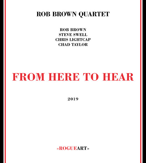 Brown, Rob Quartet (w/ Steve Swell / Chris Lightcap / Chad Taylor): From Here To Hear (RogueArt)