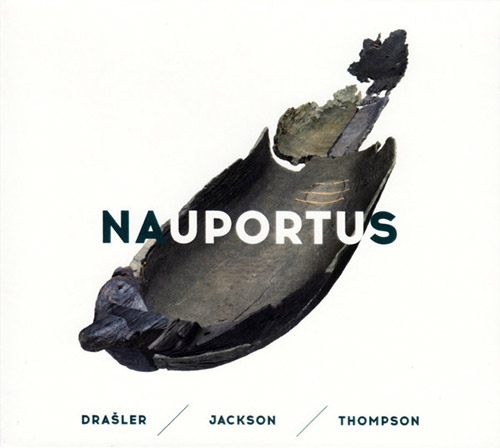 Drasler / Jackson / Thompson: Nauportus (Creative Sources)