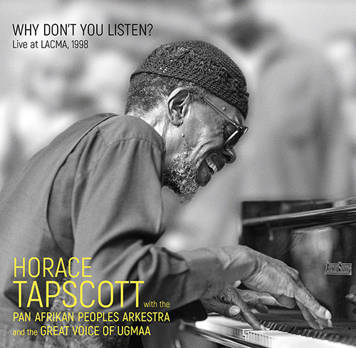 Tapscott, Horace w/ the Pan Afrikan Peoples Arkestra and the Great Voice Of Ugmaa: Why Don't You Lis (Dark Tree Records)
