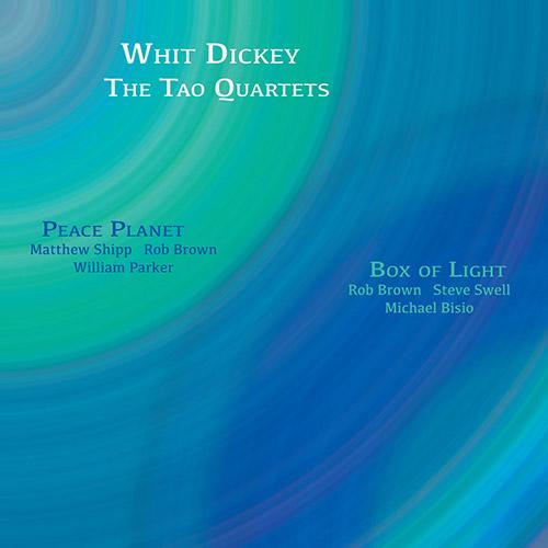 Dickey, Whit / The Tao Quartets: Peace Planet & Box of Light [2 CDs] (Aum Fidelity)