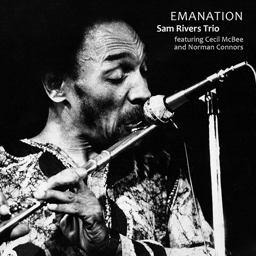 Rivers, Sam / Cecil McBee / Norman Connors: Emanation (Sam Rivers archive sessions. Vol.1) (NoBusiness)