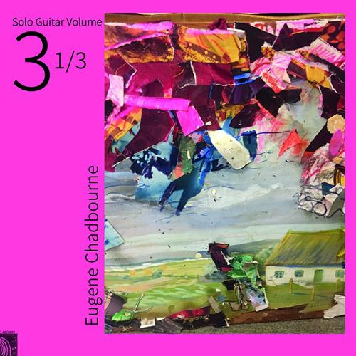 Chadbourne, Eugene: Solo Guitar Volume 3-1/3 [VINYL] (Feeding Tube Records)