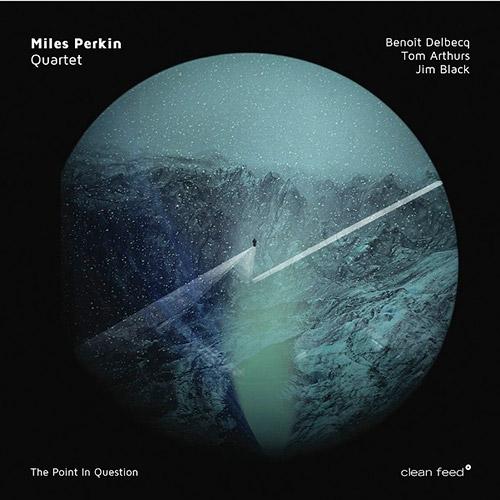 Perkin, Miles Quartet (Perkins / Arthurs / Delbecq / Black): The Point In Question (Clean Feed)