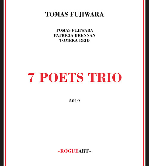 Fujiwara, Tomas (w / Brennan / Reid): 7 Poets Trio (RogueArt)
