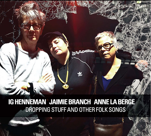 Henneman, Ig / Jaimie Branch / Anne La Berge: Dropping Stuff And Other Folk Songs (Relative Pitch)