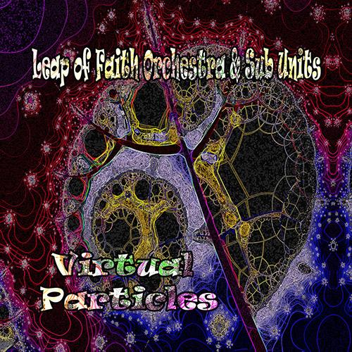 Leap of Faith Orchestra & Sub-Units: Virtual Particles [2 CDS] (Evil Clown)