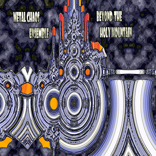 Metal Chaos Ensemble: Beyond the Holy Mountain (Evil Clown)