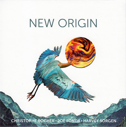 Rocher, Christophe / Joe Fonda / Harvey Sorgen: New Origin (Not Two)