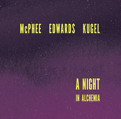 McPhee, Joe / John Edwards / Klaus Kugel: A Night In Alchemia (Not Two)