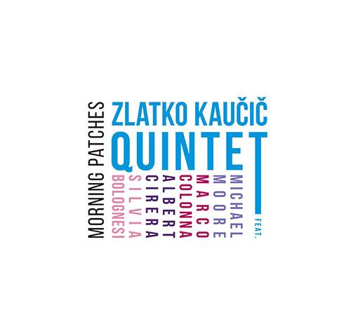 Kaucic, Zlatko Quintet: Morning Patches (Listen! Foundation (Fundacja Sluchaj!))