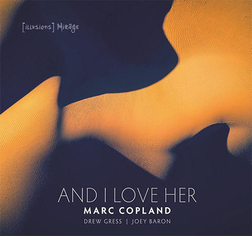 Copland, Marc / Drew Gress / Joey Baron: And I Love Her (Illusions/Mirage)