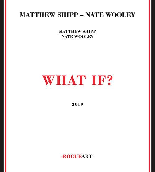 Shipp, Matthew / Nate Wooley: What If? (RogueArt)