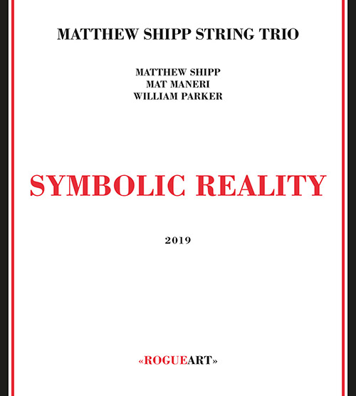 Shipp, Matthew String Trio (w/ Mat Maneri / William Parker): Symbolic Reality (RogueArt)