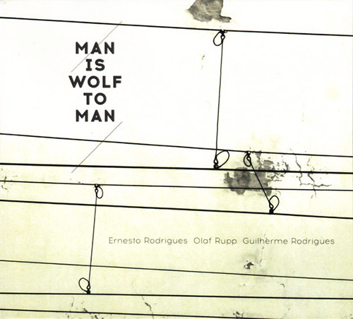 Rodrigues, Ernesto / Olaf Rupp / Guilherme Rodrigues : Man Is Wolf To Man (Creative Sources)