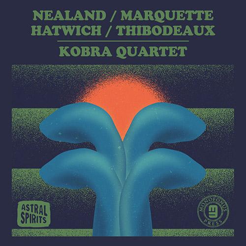 Nealand, Aurora / Steve Marquette / Anton Hatwich / Paul Thibodeaux: Kobra Quartet  [CASSETTE w/ DOW (Astral Spirits)