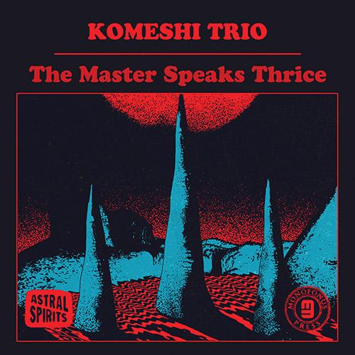 Komeshi Trio (Kolovos / Shiroishi / Meek): The Master Speaks Thrice [CASSETTE w/ DOWNLOAD] (Astral Spirits)
