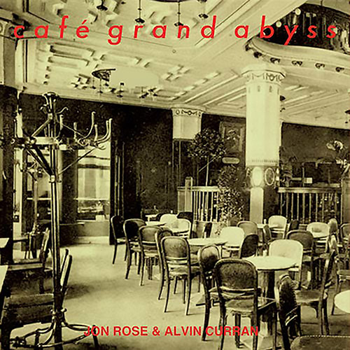 Curran, Alvin / Jon Rose: Cafe Grand Abyss (Recommended Records)