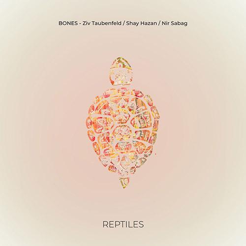 Bones (Ziv Taubenfeld / Shay Hazan / Nir Sabag): Reptiles [VINYL] (NoBusiness)