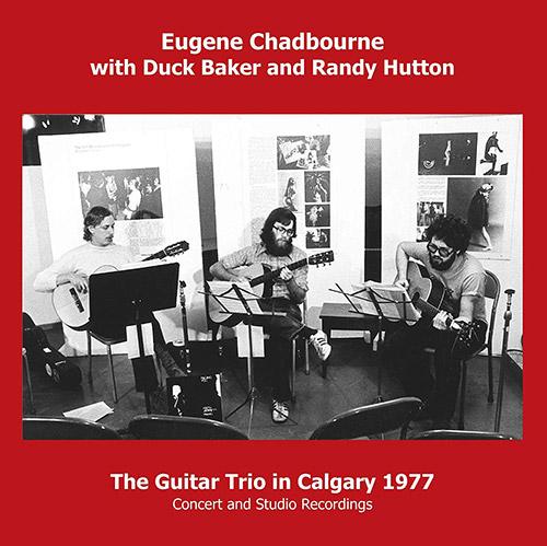 Chadbourne, Eugene / Duck Baker / Randy Hutton : The Guitar Trio In Calgary 1977 (Emanem)